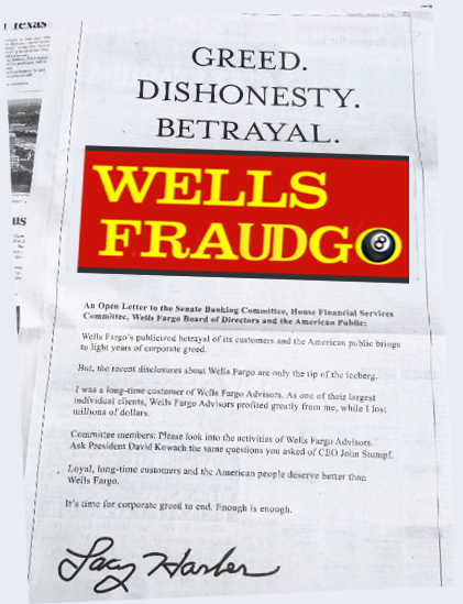 WELLS FARGO aka WELLS FRAUDGO full page ads taken out by victim Lacy Harber of Texas in several newspapers to bring attention to the fraudulent activities of WELLS FARGO. 2016 All rights reserved. IDTheftReport2020.com