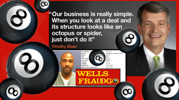 WELLS FARGO Veteran WELLS FRAUDGO exec Tim Sloan makes it all sound so easy with octopus - spiders - 8's Great. Just as simple as it was to steal money from clients and investors. Just as easy as losing tens of billions in market cap - exceeding even the ENRON fraud debacle and collapse. It's almost as easy as WELLS FARGO employees ripping off clients and customers for tens of millions of dollars. Marland Anderson targeted seniors and wound up in jail. 2016 IDTheftReport2020. All rights reserved.